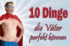 10 Dinge, die Väter können