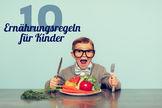 Kinderernährung: 10 goldene Regeln