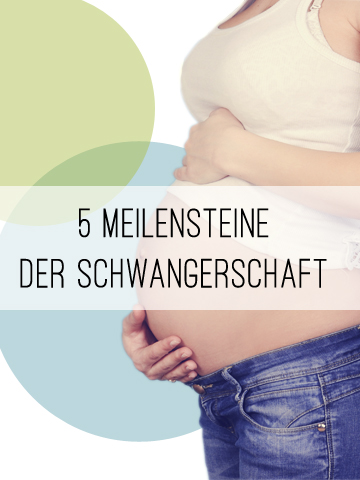 Die 5 Meilensteine der Schwangerschaft