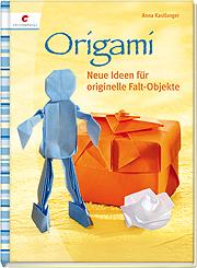 Origami - Neue Ideen für originelle Falt-Objekte