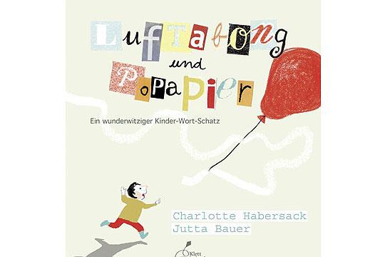Luftabong und Popapier: Ein wunderwitziger Kinder-Wort-Schatz