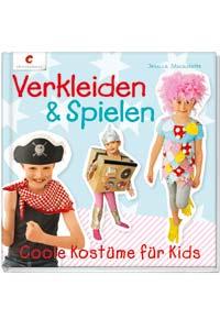 Verkleiden & Spielen. Coole Küstume für Kids