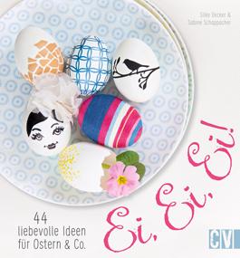 Ei, Ei, Ei! 44 liebevolle Ideen für Ostern & Co.