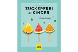 Zuckerfreie Ernährung für Kinder von Sarah Schocke, erschienen im GU Verlag